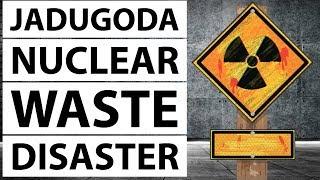 Jadugoda Nuclear Waste Problem - Nuclear graveyard of India - Current Affairs 2018