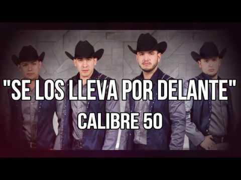 !!CALIBRE 50!! SE LOS LLEVA POR DELANTE!! LETRA