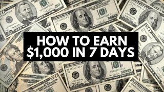 How To Earn $1,000 In 7 Days