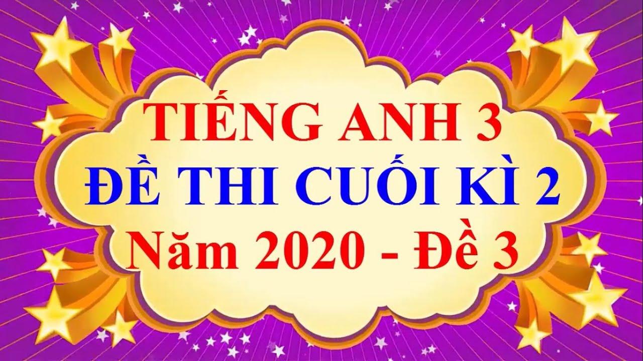 Tiếng Anh Lớp 3 – ĐỀ THI CUỐI HỌC KÌ 2 Năm 2020 #3