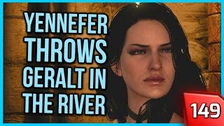 The Witcher 3 ► Yennefer Throws Geralt Out in the River #149 [PC]