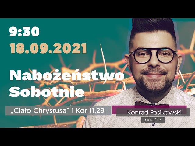 Nabożeństwo Sobotnie - Ciało Chrystusa - pastor Konrad Pasikowski - 18.09.2021