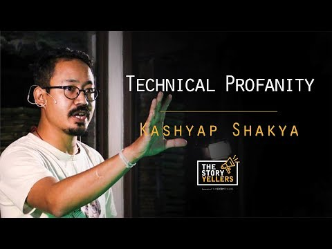 The StoryYellers :Technical Profanity-A different dimension to look at things: Kashyap Shakya