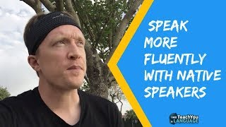 Tips for speaking more fluently with native speakers