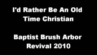 Download I'd Rather Be An Old Time Christian- Baptist Brush Arbor Revival (2010) MP3 song and Music Video
