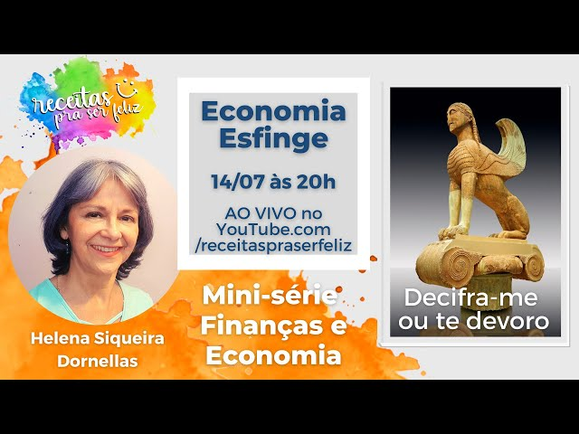 ECONOMIA ESFINGE - COM HELENA S. DORNELLAS (Mini-série Finanças e Economia)