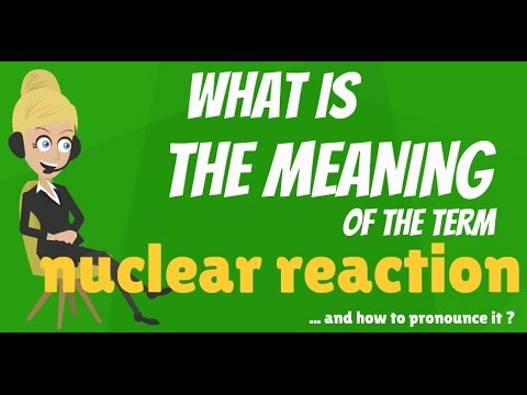 What is NUCLEAR REACTION? What does NUCLEAR REACTION mean? NUCLEAR REACTION meaning & explanation
