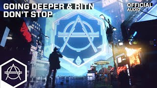 Going Deeper & RITN - Don't Stop (Official Audio)