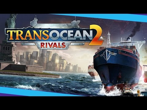 TransOcean 2 Rivals First Impressions