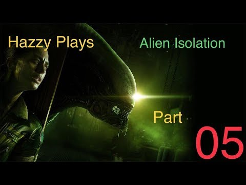 Hazzy Plays|Alien Isolation|Hard Difficulty|Part 5|THE ALIEN IS BACK!!!!!!