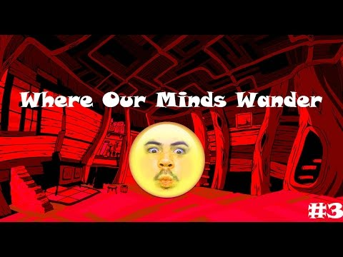"""Episode 3 of """"Where Our Minds Wander"""""""