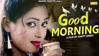 Good Morning | Happy Singh, Mona Kashyap | New Haryanvi Song 2018 | Latest Haryanvi Songs