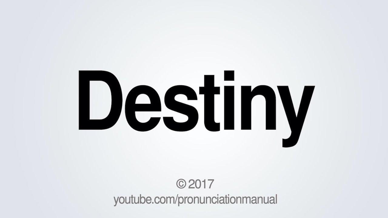 How to Pronounce Destiny