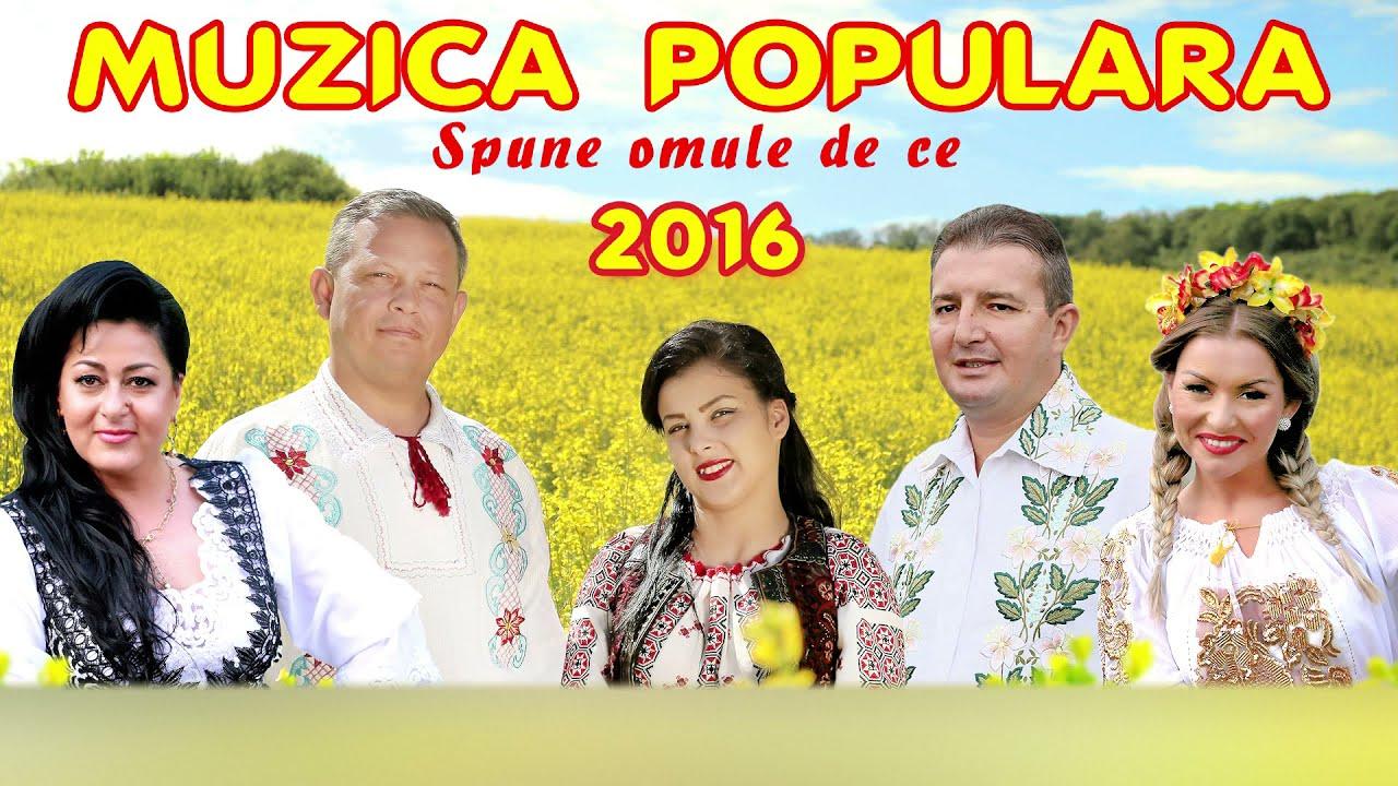 MUZICA POPULARA 2016 - SPUNE OMULE DE CE (COLAJ)