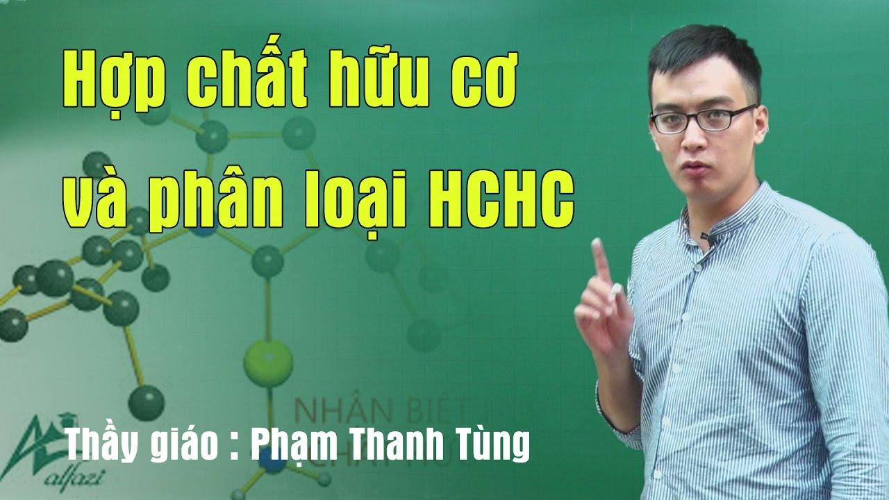 Hợp chất hữu cơ và phân loại hợp chất hữu cơ – Hóa 11 Thầy giáo Phạm Thanh Tùng