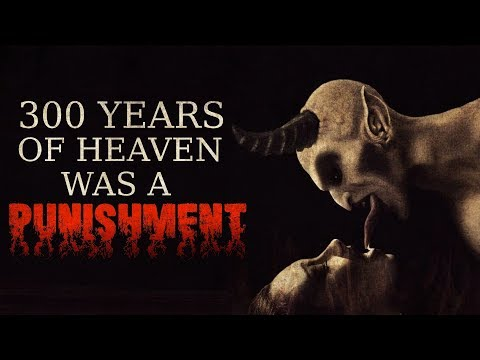 """""""300 Years Of Heaven Was a Punishment"""" Creepypasta"""
