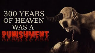 """300 Years Of Heaven Was a Punishment"" Creepypasta"