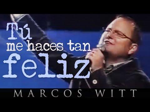 Marcos Witt - Tú me haces tan feliz