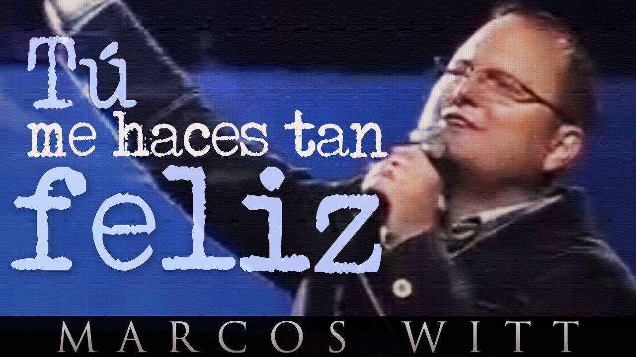 Marcos Witt Tú Me Haces Tan Feliz