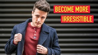 5 Proven Ways Guys Can Become MORE Irresistible! | BluMaan 2018