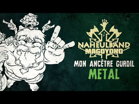 MAGOYOND / NAHEULBAND : Mon Ancêtre Gurdil Metal