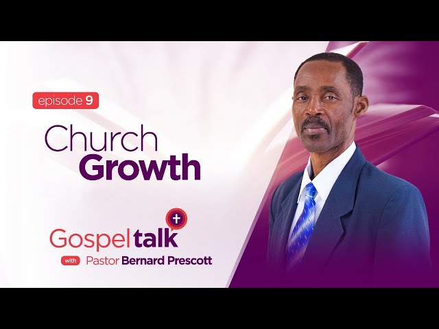 Gospel Talk | S1E9 | Church Growth | Ps. Bernard Prescott