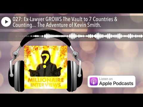 027: Ex-Lawyer GROWS The Vault to 7 Countries & Counting... The Adventure of Kevin Smith.