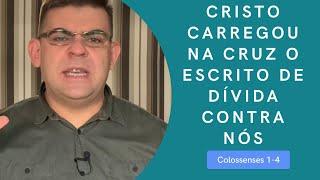 Cristo carregou na cruz o escrito de dívida contra nós - Cl 1-4