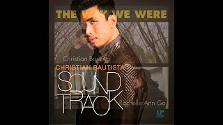 Christian Bautista with Rachelle Ann Go - The Way We Were (Official Song Preview)