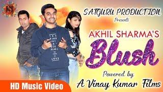 Hindi Songs: Blush (Full Song) | Akhil Sharma | New Hindi Songs 2018 | Latest Bollywood Songs 2018