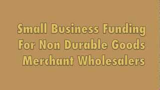 Business Funding Non Durable Goods Wholesalers $5000-$250,000 Fast Funding, 48 Hour Approval
