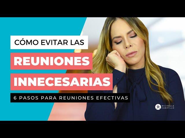 REUNIONES DE TRABAJO EFECTIVAS: 6 PASOS PARA NO PERDER TIEMPO | Michelle Campillo