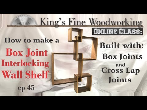 45 - How to Make an Interlocking Wall Shelf with box joints & half lap in 4K