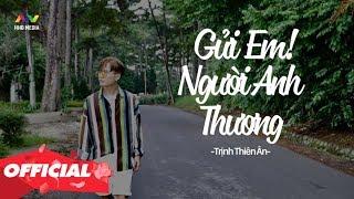 GỬI EM NGƯỜI ANH THƯƠNG - Trịnh Thiên Ân「Lyrics Video」