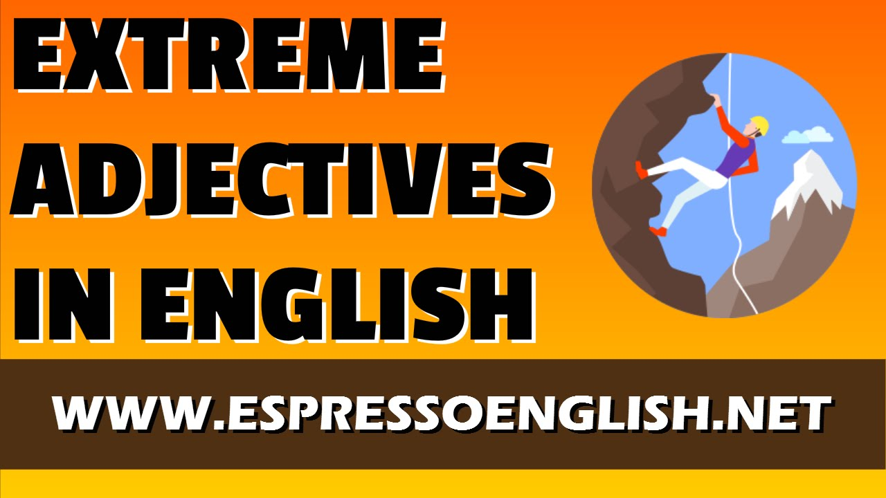 Extreme Adjectives In English English Grammar Lesson Youtube