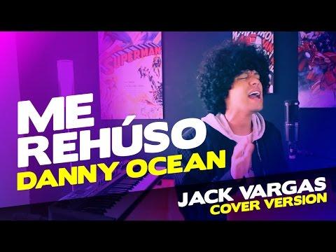 DANNY OCEAN - ME REHÚSO (Cover) Jack Vargas