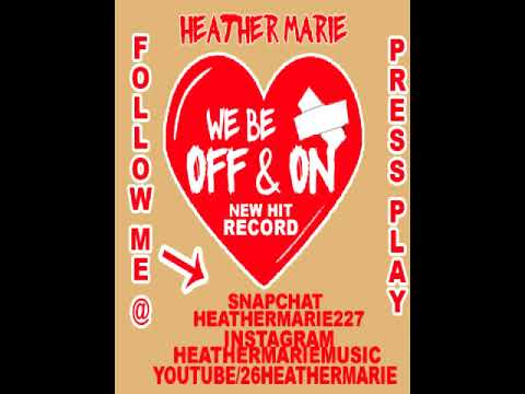 Heather Marie -We Be Off & On