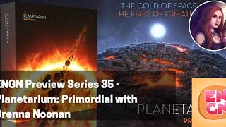 ENGN Preview Series 35 - Planetarium: Primordial with Brenna Noonan