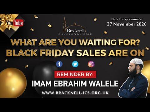 WHAT ARE YOU WAITING FOR? | BLACK FRIDY SALES ARE ON | IMAM EBRAHIM WAELE | FRIDAY REMINDER 27.11.20