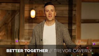 Better Together - Trevor Caverly