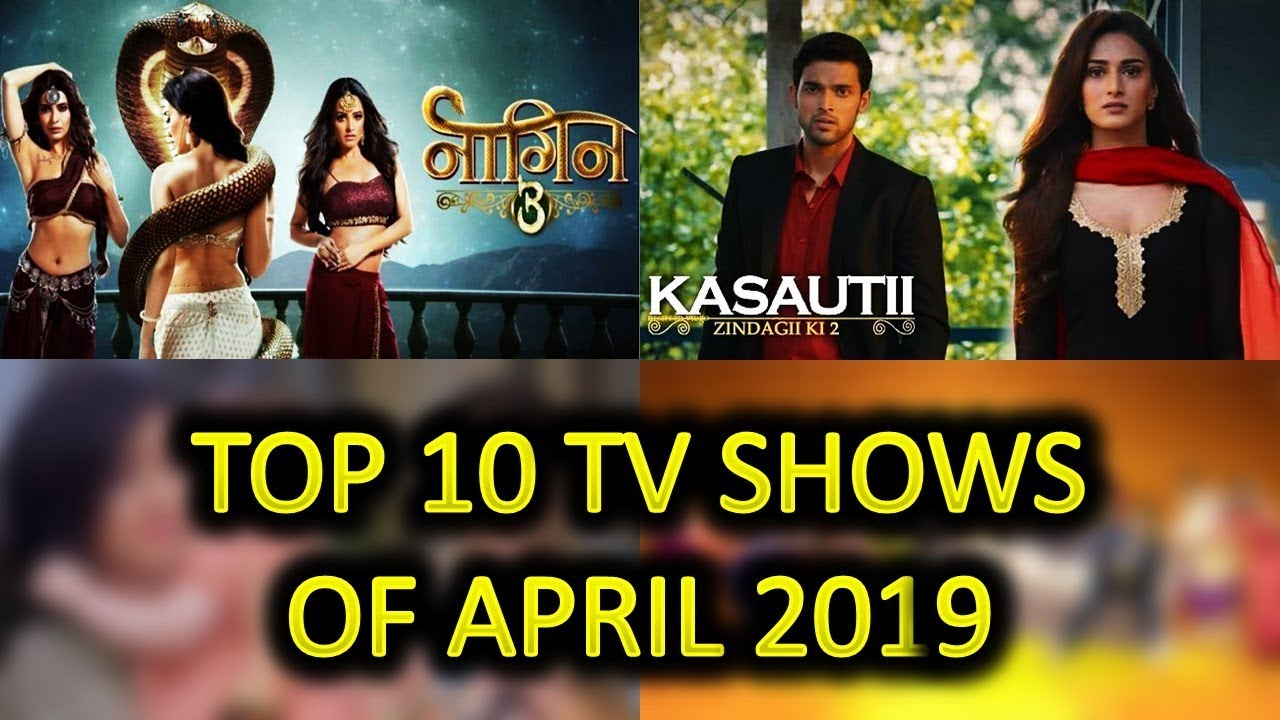 Top 10 Indian TV Shows & Serials (Based on TRP) of April 2019