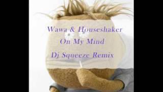 Wawa & Houseshaker - On My Mind (Dj Squeeze Remix)