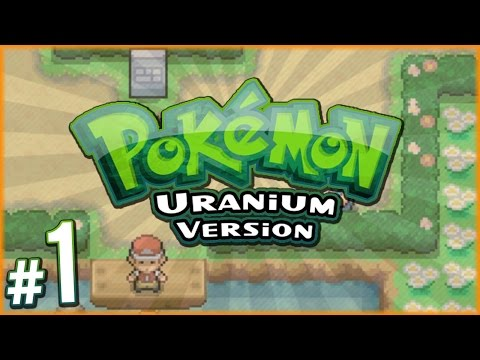 Pokemon Uranium - Total Meltdown! | PART 1