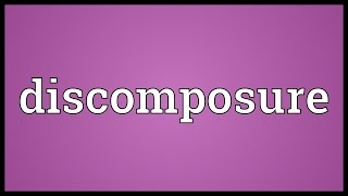 Discomposure Meaning