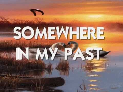 SOMEWHERE IN MY PAST - (Lyrics)