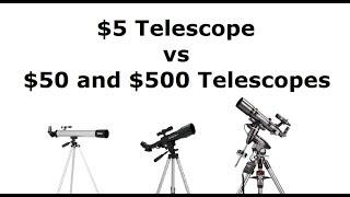 The $5 Telescope vs a $50 and $500 Telescopes.