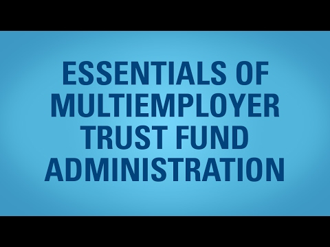 Attend the Essentials of Multiemployer Trust Fund Administration