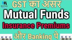 GST का प्रभाव Insurance Premium, Mutual Funds और Banking पर