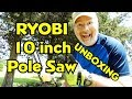 RMM0126 - UNBOXING: The Ryobi 40 Volt cordless Expand-It 10 inch Pole Saw with review