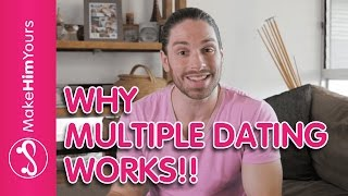 Why Multiple Dating Works!